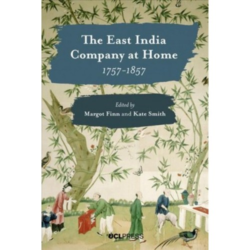 East India Company at Home, 1757-1857 (Hardcover) (Margot Finn & Kate Smith)