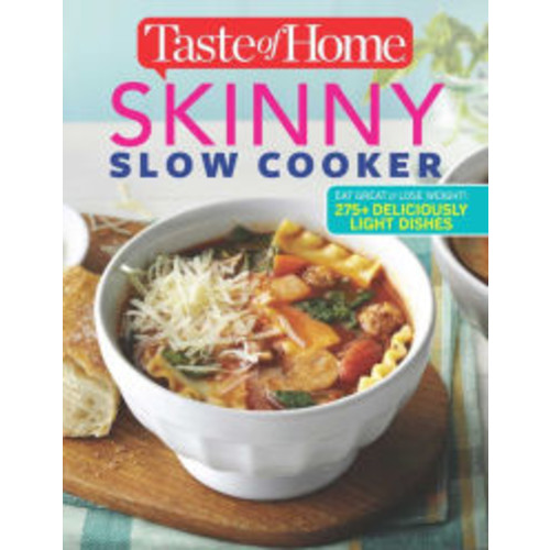 Taste of Home Skinny Slow Cooker: Cook Smart, Eat Smart with 352 Healthy Slow-Cooker Recipes