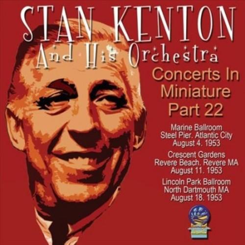 Stan Kenton - Concerts In Miniature:Vol 22 (CD)