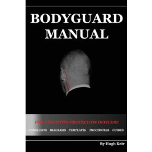 Bodyguard Manual: For Executive Protection Officers
