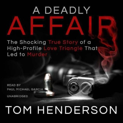 Deadly Affair : The Shocking True Story of a High Profile Love Triangle That Led to Murder (CD/Spoken