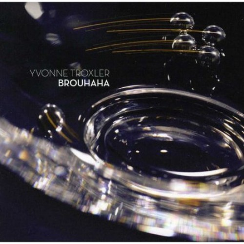 Yvonne Troxler: Brouhaha [CD]