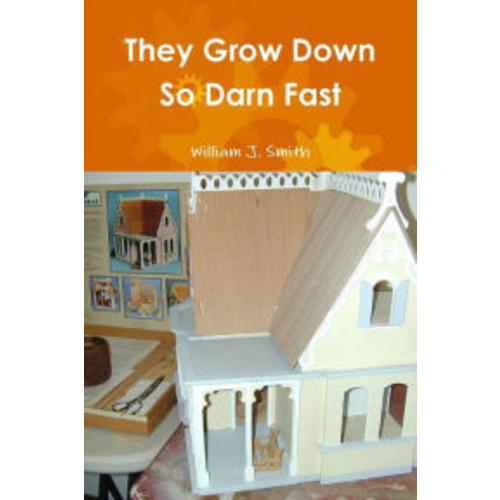 They Grow Down So Darn Fast