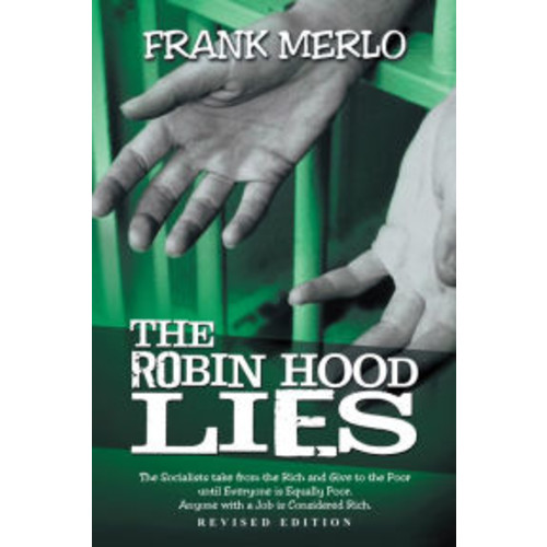 THE ROBIN HOOD LIES: The Socialists take from the Rich and Give to the Poor until Everyone is Equally Poor. Anyone with a Job is Considered Rich.