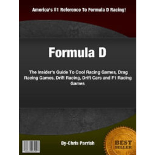 Formula D: The Insiders Guide To Cool Racing Games, Drag Racing Games, Drift Racing, Drift Cars and F1 Racing Games