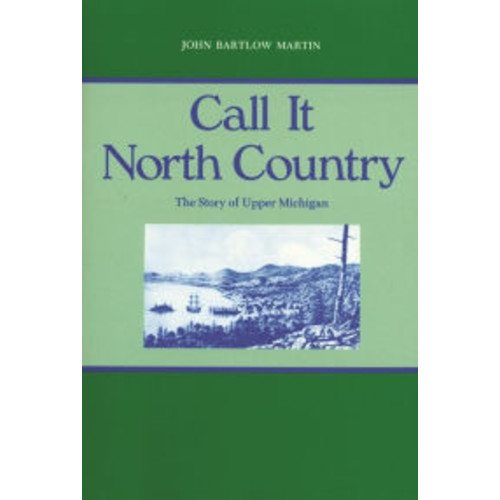 Call It North Country: The Story of Upper Michigan / Edition 1