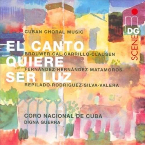 El canto quiere ser luz: Cuban Choral Music [CD]