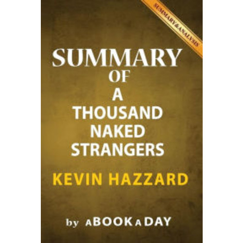 Summary of A Thousand Naked Strangers: by Kevin Hazzard Includes Analysis on A Thousand Naked Strangers