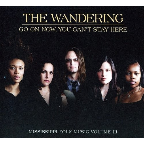 Go On Now, You Can't Stay Here: Mississippi Folk Music, Vol. 3 [CD]