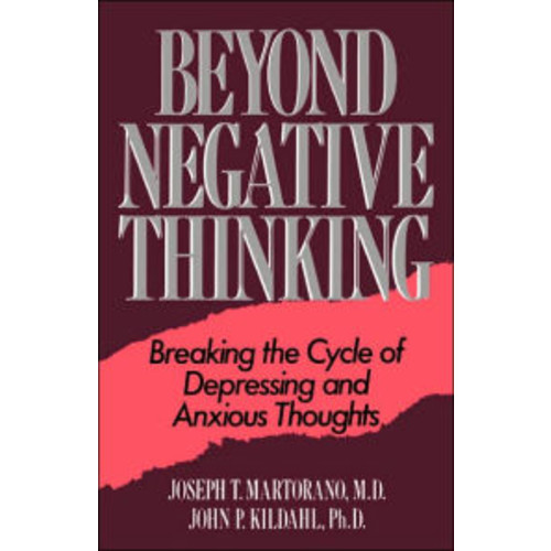 Beyond Negative Thinking: Breaking The Cycle Of Depressing And Anxious Thoughts