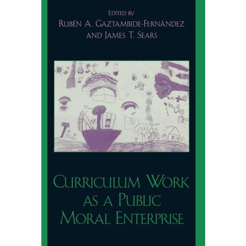 Curriculum Work as a Public Moral Enterprise / Edition 1