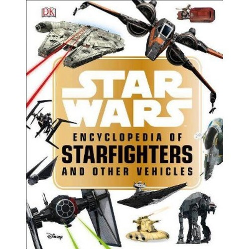 Star Wars Encyclopedia of Starfighters and Other Vehicles (Hardcover) (Landry Q. Walker)