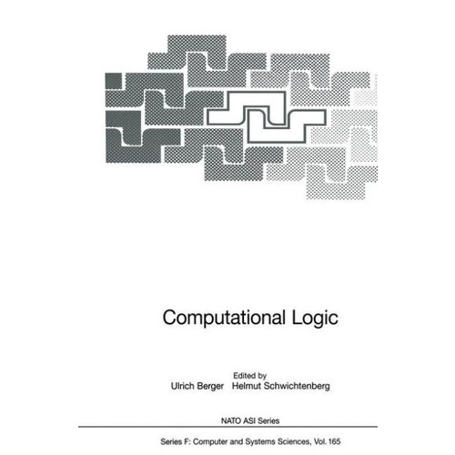 Computational Logic: Proceedings of the NATO Advanced Study Institute on Computational Logic, held in Marktoberdorf, Germany, July 29-August 10, 1997 / Edition 1