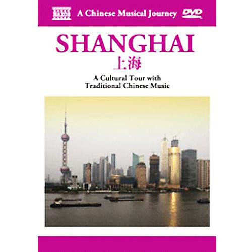 A Chinese Musical Journey: Shanghai - A Cultural Tour With Traditional Chinese Music [DVD]