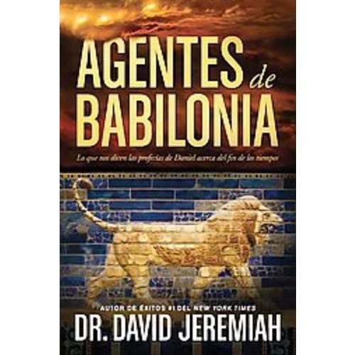 Agentes de Babilonia: Lo que nos dicen las profecias de daniel acerca del fin de los tiempos (Paperback)