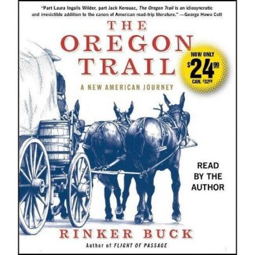 Oregon Trail : A New American Journey (Unabridged) (CD/Spoken Word) (Rinker Buck)