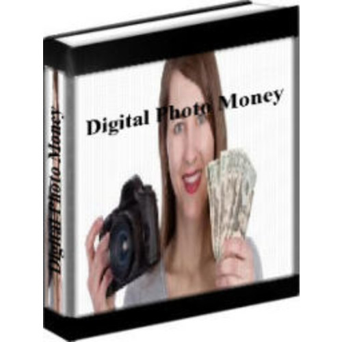 Digital Photo Money - How To Make Money With Your Digital Camera