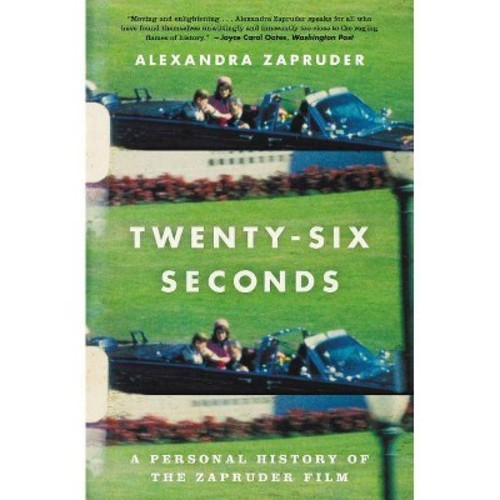 Twenty-Six Seconds : A Personal History of the Zapruder Film (Large Print) (Hardcover) (Alexandra