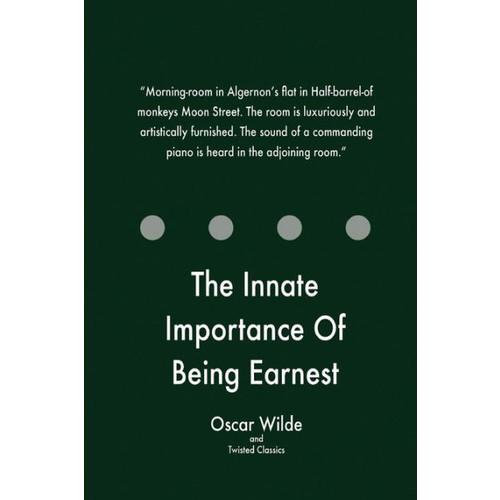 The Innate Importance Of Being Earnest