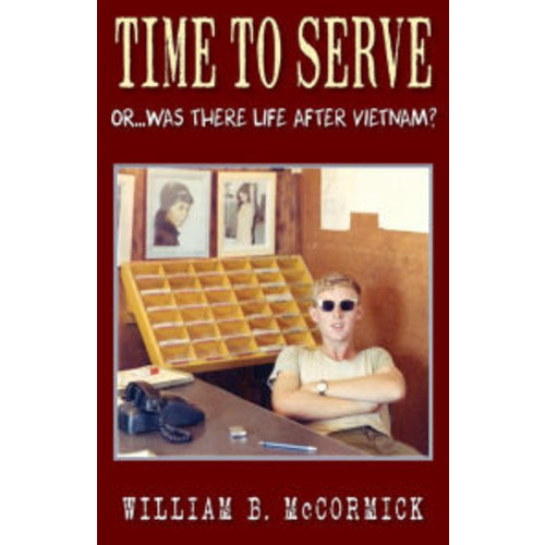 Time to Serve: Or...Was There Life After Vietnam?