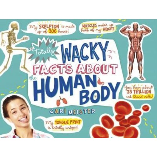 Totally Wacky Facts About the Human Body (Library) (Cari Meister)
