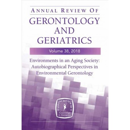 Annual Review of Gerontology and Geriatrics 2018 : Environments in an Aging Society: Autobiographical