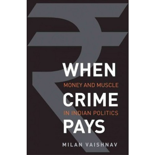 When Crime Pays : Money and Muscle in Indian Politics (Hardcover) (Milan Vaishnav)