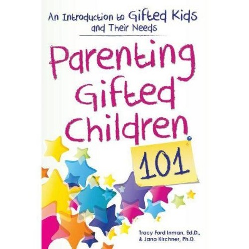 Parenting Gifted Children 101: An Introduction to Gifted Kids and Their Needs (Paperback)
