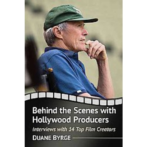Behind the Scenes With Hollywood Producers: Interviews With 14 Top Film Creators (Paperback)