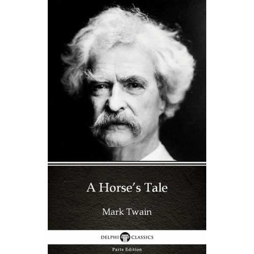 A Horse's Tale by Mark Twain (Illustrated)