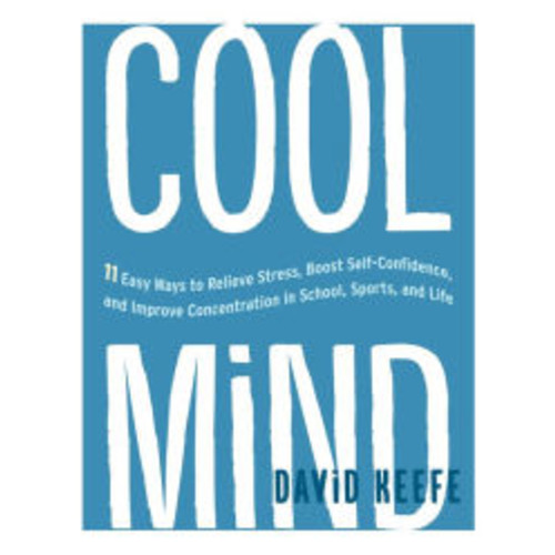 Cool Mind: 11 Easy Ways to Relieve Stress, Boost Self-Confidence, and Improve Concentrationin School, Sports, and Life