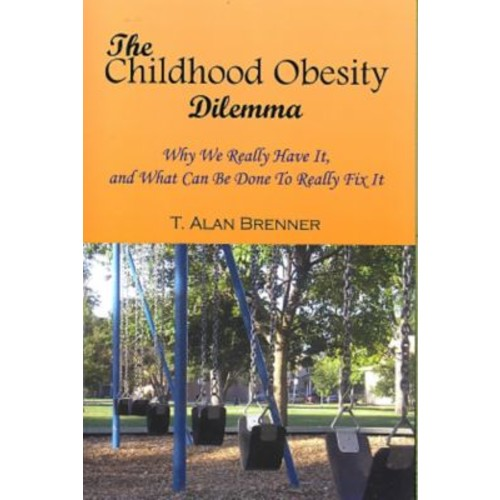 The Childhood Obesity Dilemma: Why We Really Have It, and What Can Be Done to Really Fix It