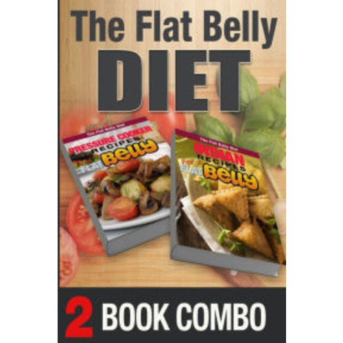 Pressure Cooking Recipes And Indian Recipes For A Flat Belly: 2 Book Combo