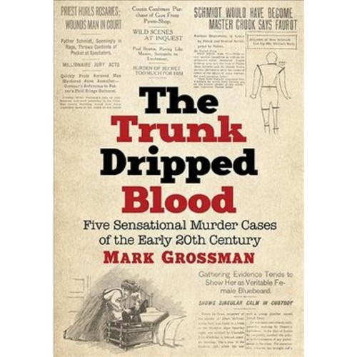 Trunk Dripped Blood : Five Sensational Murder Cases of the Early 20th Century (Paperback) (Mark