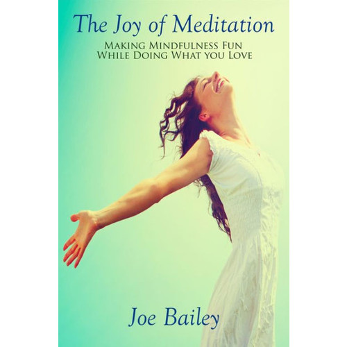 Joy of Meditation - Making Mindfulness Fun While Doing What You Love