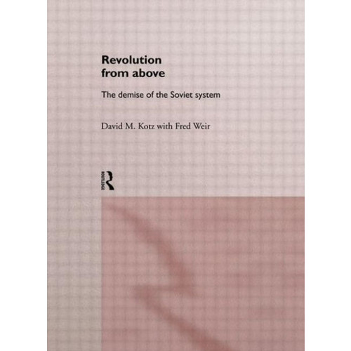 Revolution From Above: The Demise of the Soviet System / Edition 1