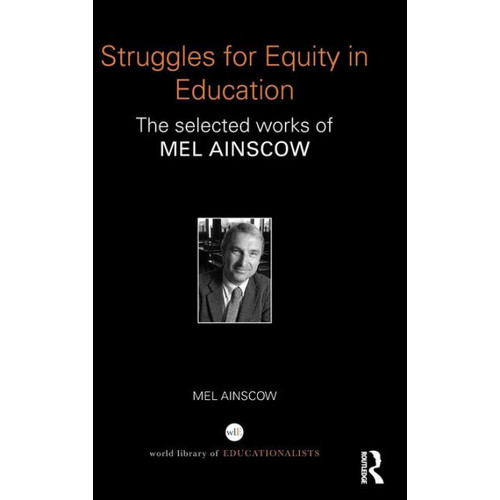 Struggles for Equity in Education: The selected works of Mel Ainscow