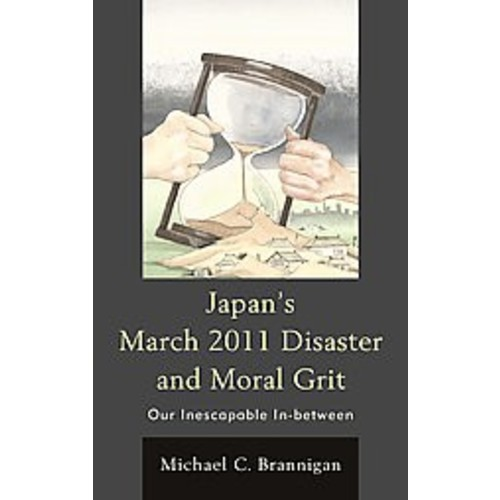 Japan's March 2011 Disaster and Moral Grit: Our Inescapable In-between (Hardcover)