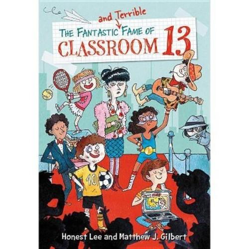 Fantastic and Terrible Fame of Classroom 13 (Paperback) (Honest Lee & Matthew J. Gilbert)