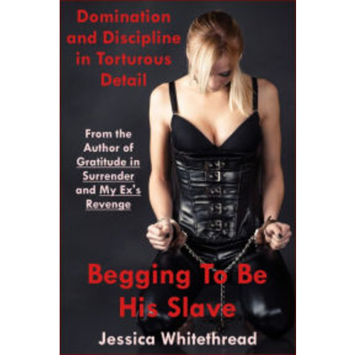 Begging to Be His Slave: Domination and Discipline