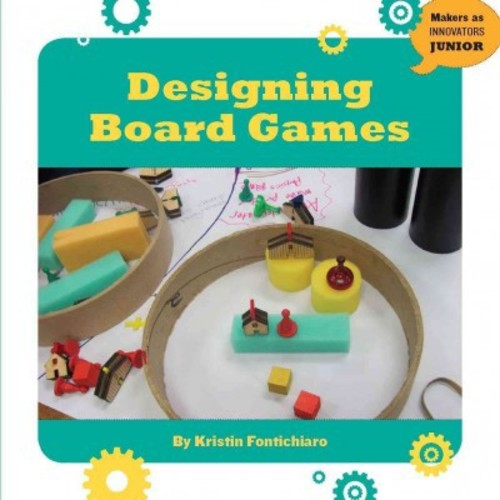 Designing Board Games (Paperback) (Kristin Fontichiaro)