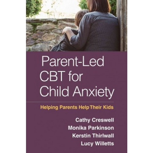 Parent-Led CBT for Child Anxiety: Helping Parents Help Their Kids (Hardcover)