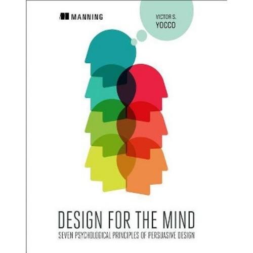 Design for the Mind: Seven Psychological Principles of Persuasive Design