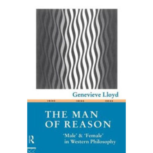 The Man of Reason: ''Male'' and ''Female'' in Western Philosophy / Edition 2