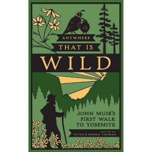 Anywhere That Is Wild : John Muir's First Walk to Yosemite (Hardcover)