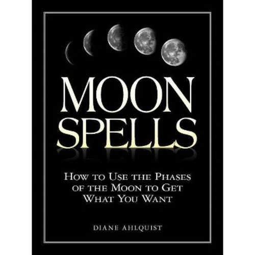 Moon Spells : How to Use the Phases of the Moon to Get What You Want (Paperback)