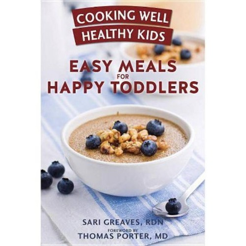 Cooking Well Healthy Kids : Easy Meals for Happy Toddlers (Paperback) (Sari Greaves)