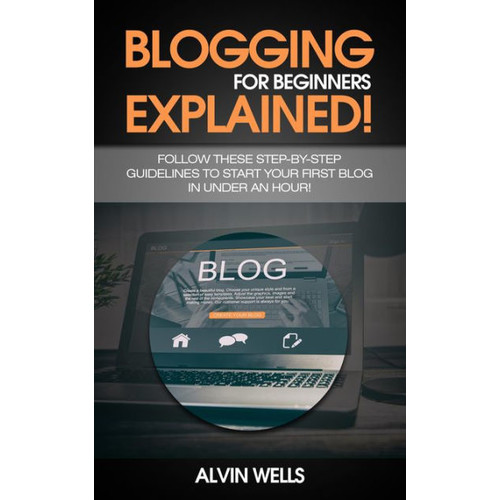 Blogging for beginners explained! Follow these step-by-step guidelines to start your first Blog in under an hour!