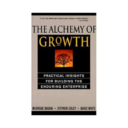 The Alchemy of Growth : Practical Insights for Building the Enduring Enterprise (Paperback)