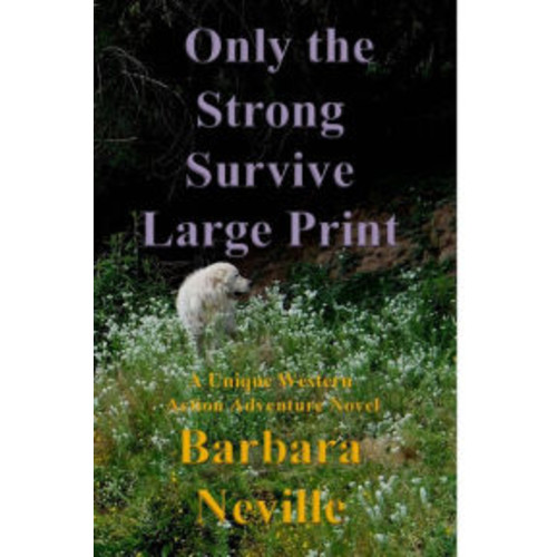 Only the Strong Survive Large Print: A unique western action adventure novel